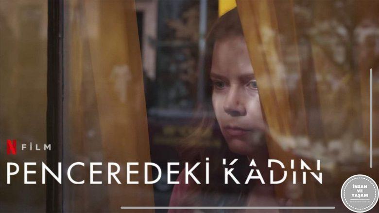 Penceredeki Kadın Filmi Konusu ve Oyuncuları   Netflix